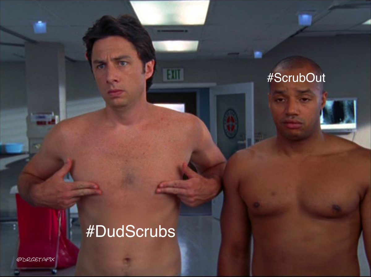 It's Time to #ScrubOut #DudScrubs